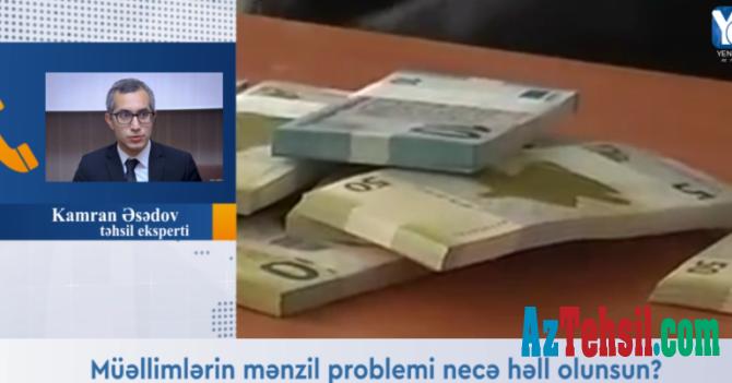 """Kamran Əsədov: """"Yüksək maaş müəllimlərin yalnız 25 faizini əhatə edir"""" – VİDEO"""