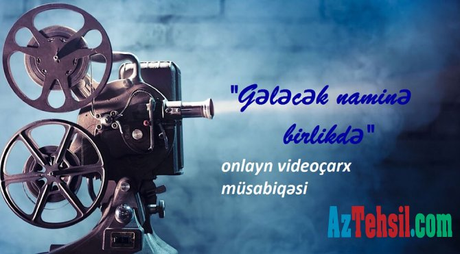 """""""Gələcək naminə birlikdə!"""" adlı onlayn videoçarx müsabiqəsi"""